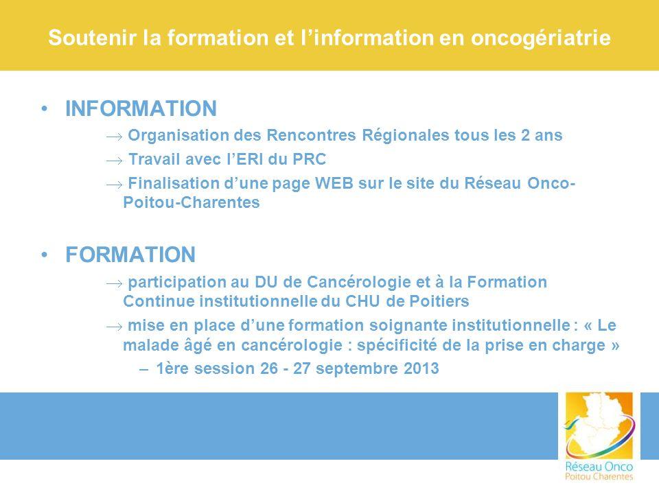 Soutenir la formation et linformation en oncogériatrie INFORMATION Organisation des Rencontres Régionales tous les 2 ans Travail avec lERI du PRC Fina