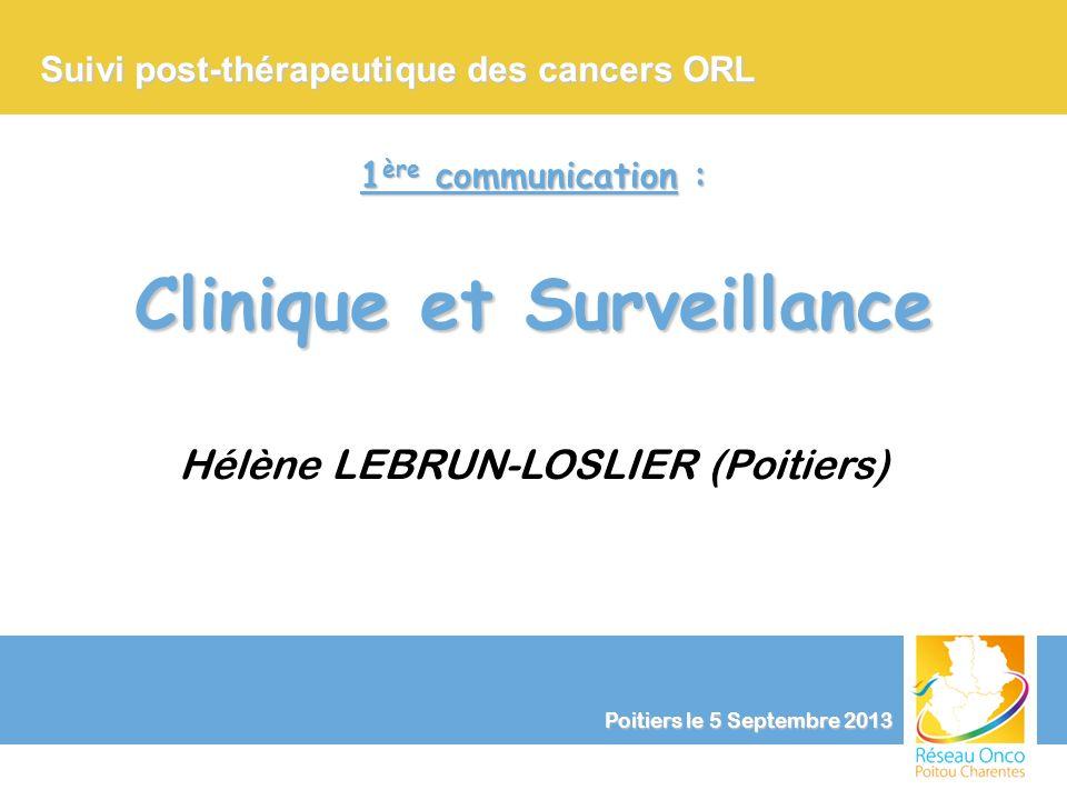 Suivi post-thérapeutique des cancers ORL 0 2 4 6 8 10 12 Examen clinique +/- imagerie de référence RP TSH RP TSH 1 e année Poitiers le 5 Septembre 2013 Hélène LEBRUN-LOSLIER (Poitiers)