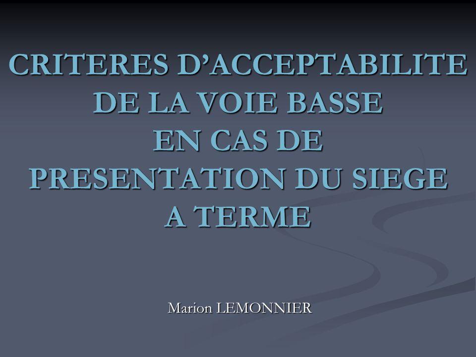 CRITERES DACCEPTABILITE DE LA VOIE BASSE EN CAS DE PRESENTATION DU SIEGE A TERME Marion LEMONNIER