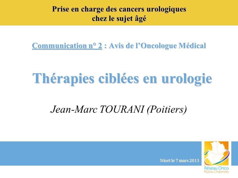 Prise en charge des cancers urologiques chez le sujet âgé Niort le 7 mars 2013 Communication n° 2 : Avis de lOncologue Médical Thérapies ciblées en ur