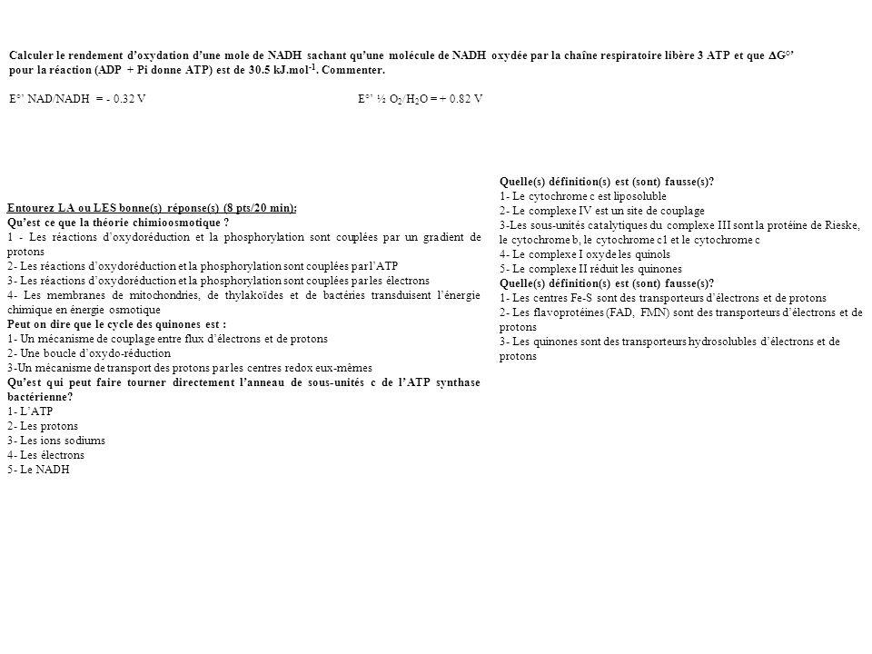mV pH=50208+(3x96500x-0.173) /5700x3=0.007 Entourez LA ou LES bonne(s) réponse(s) (8 pts/20 min): Quest ce que la théorie chimioosmotique ? 1 - Les ré