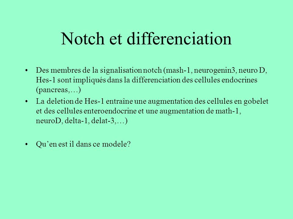 Notch et differenciation Des membres de la signalisation notch (mash-1, neurogenin3, neuro D, Hes-1 sont impliqués dans la differenciation des cellule