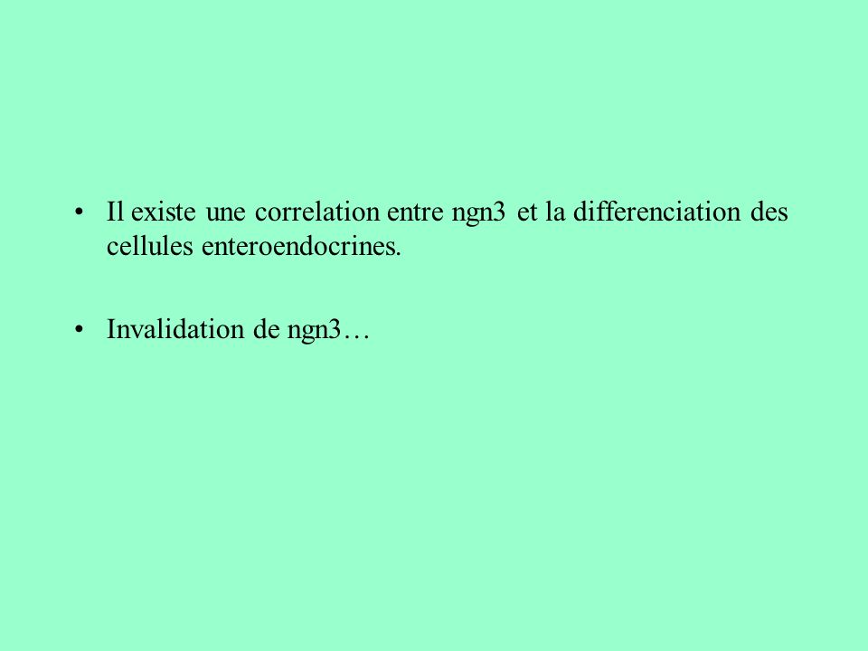 Il existe une correlation entre ngn3 et la differenciation des cellules enteroendocrines. Invalidation de ngn3…