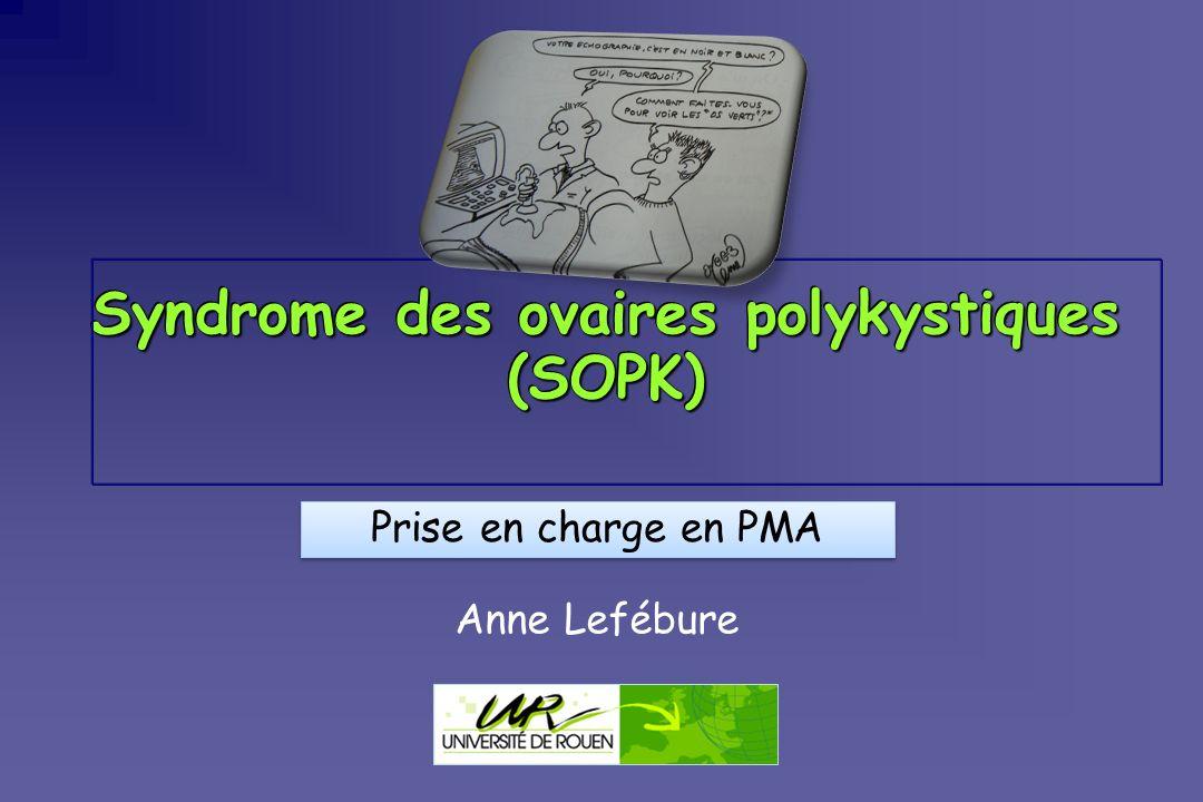 Syndrome des ovaires polykystiques (SOPK) Anne Lefébure Prise en charge en PMA