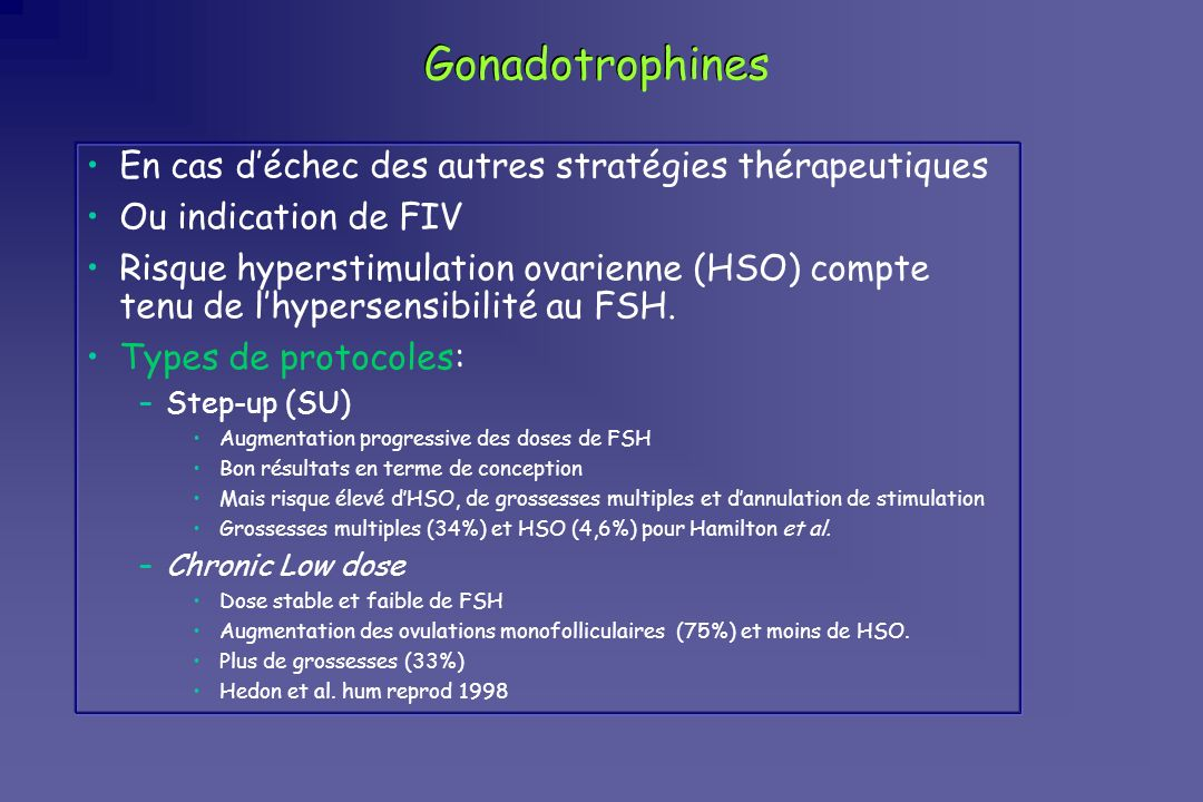 Gonadotrophines En cas déchec des autres stratégies thérapeutiques Ou indication de FIV Risque hyperstimulation ovarienne (HSO) compte tenu de lhypers