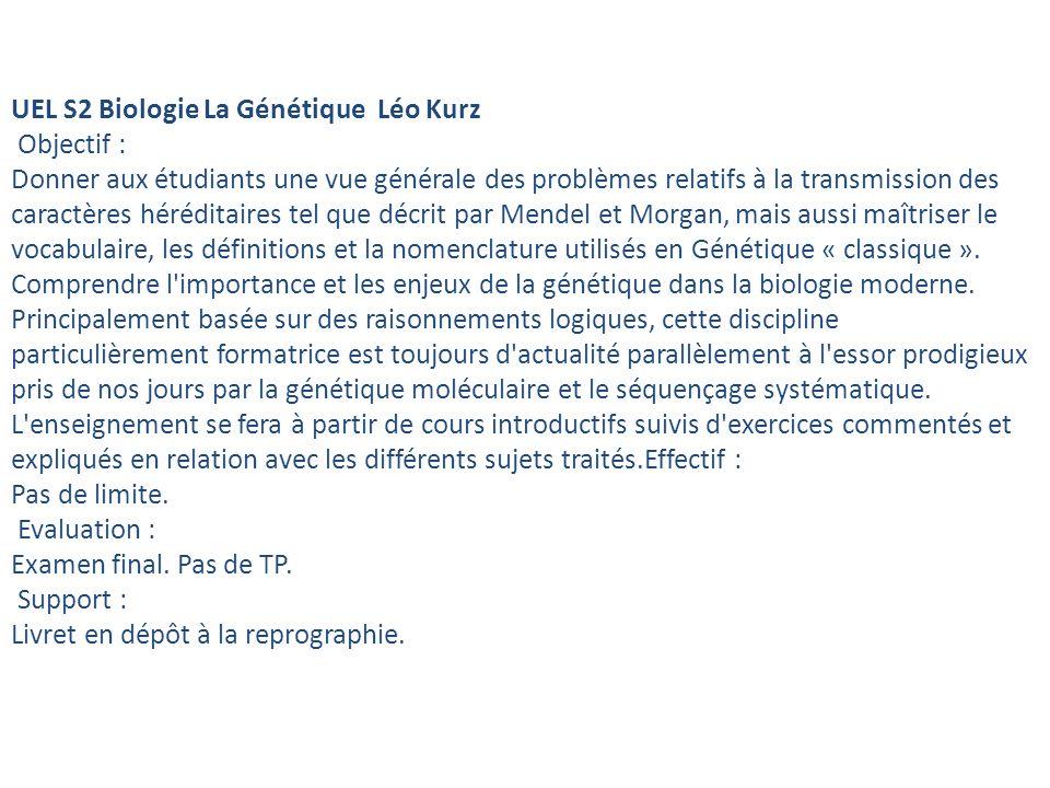 UEL S2 Biologie La Génétique Léo Kurz Objectif : Donner aux étudiants une vue générale des problèmes relatifs à la transmission des caractères hérédit