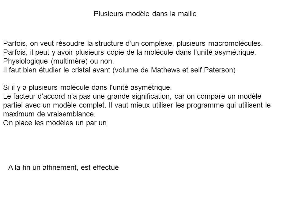 Plusieurs modèle dans la maille Parfois, on veut résoudre la structure d'un complexe, plusieurs macromolécules. Parfois, il peut y avoir plusieurs cop