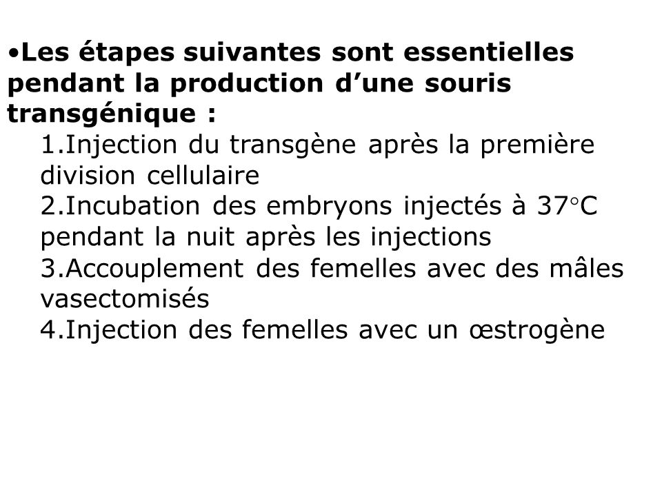 Les étapes suivantes sont essentielles pendant la production dune souris transgénique : 1.Injection du transgène après la première division cellulaire