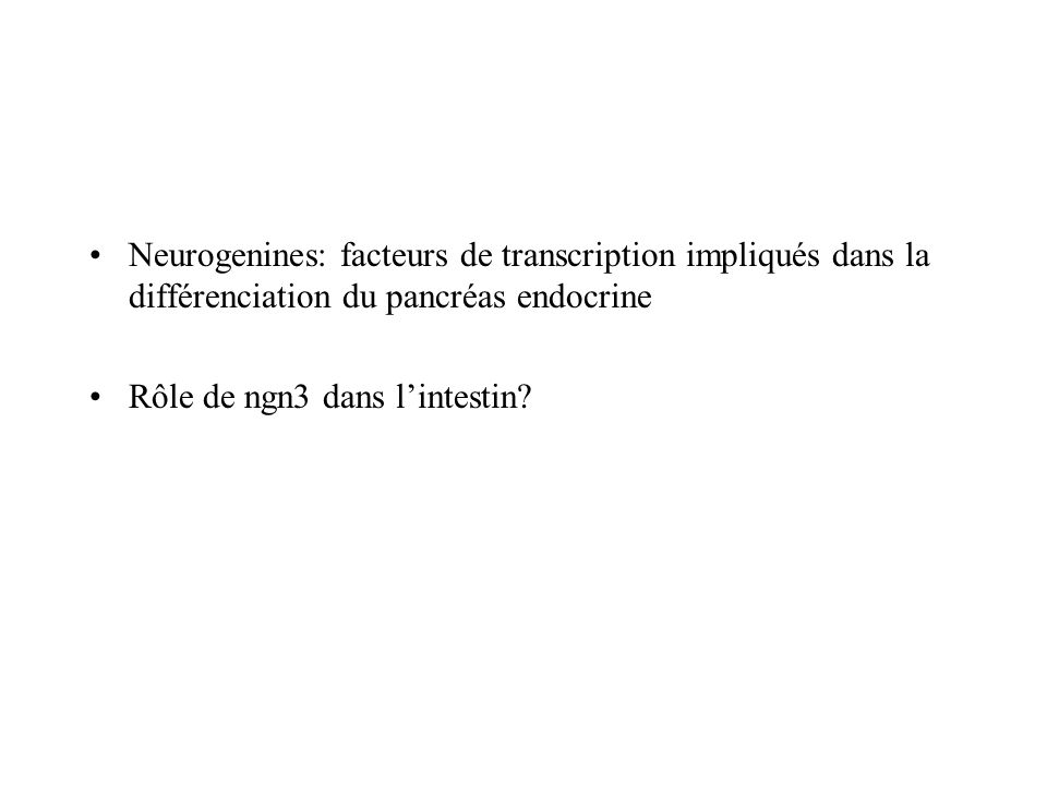 Neurogenines: facteurs de transcription impliqués dans la différenciation du pancréas endocrine Rôle de ngn3 dans lintestin?