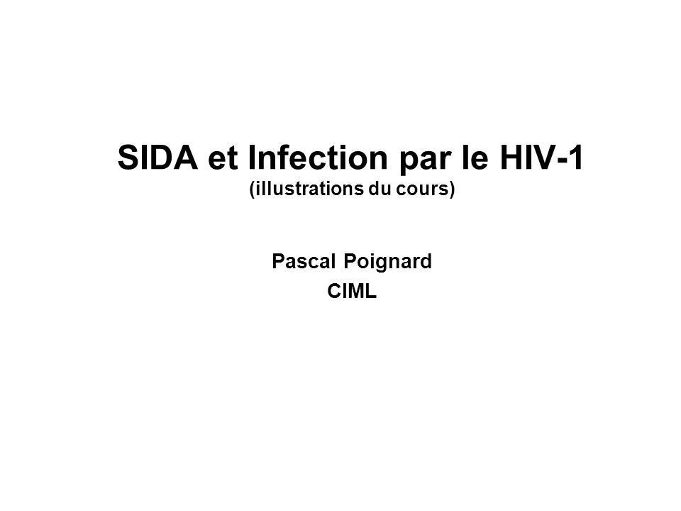 SIDA et Infection par le HIV-1 (illustrations du cours) Pascal Poignard CIML