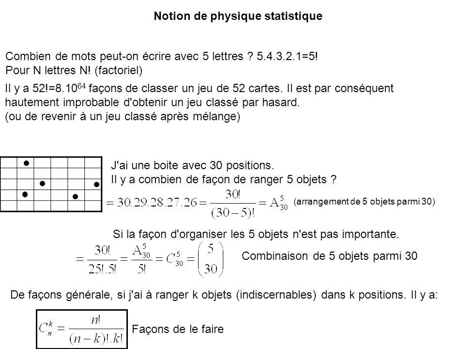 Notion de physique statistique J'ai une boite avec 30 positions. Il y a combien de façon de ranger 5 objets ? (arrangement de 5 objets parmi 30) Si la