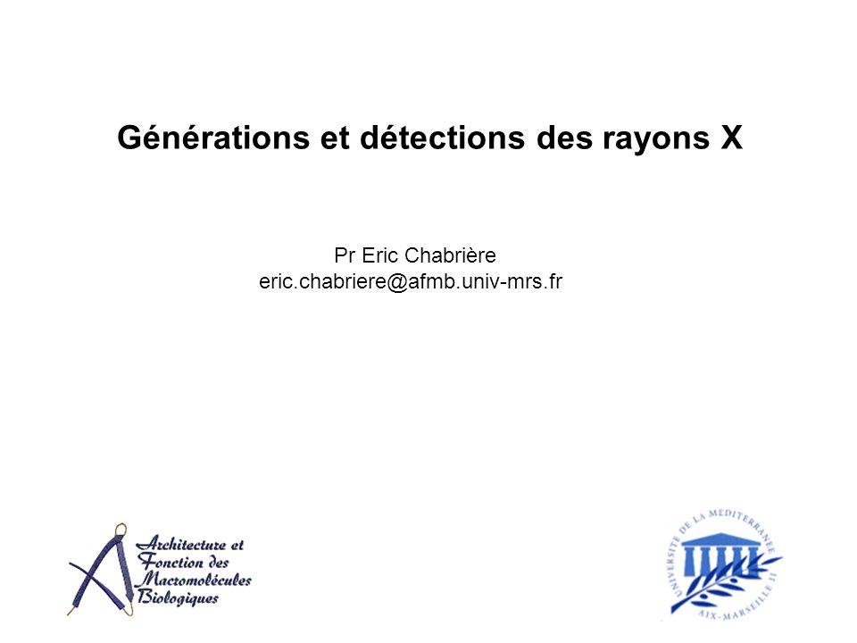 Générations et détections des rayons X Pr Eric Chabrière eric.chabriere@afmb.univ-mrs.fr