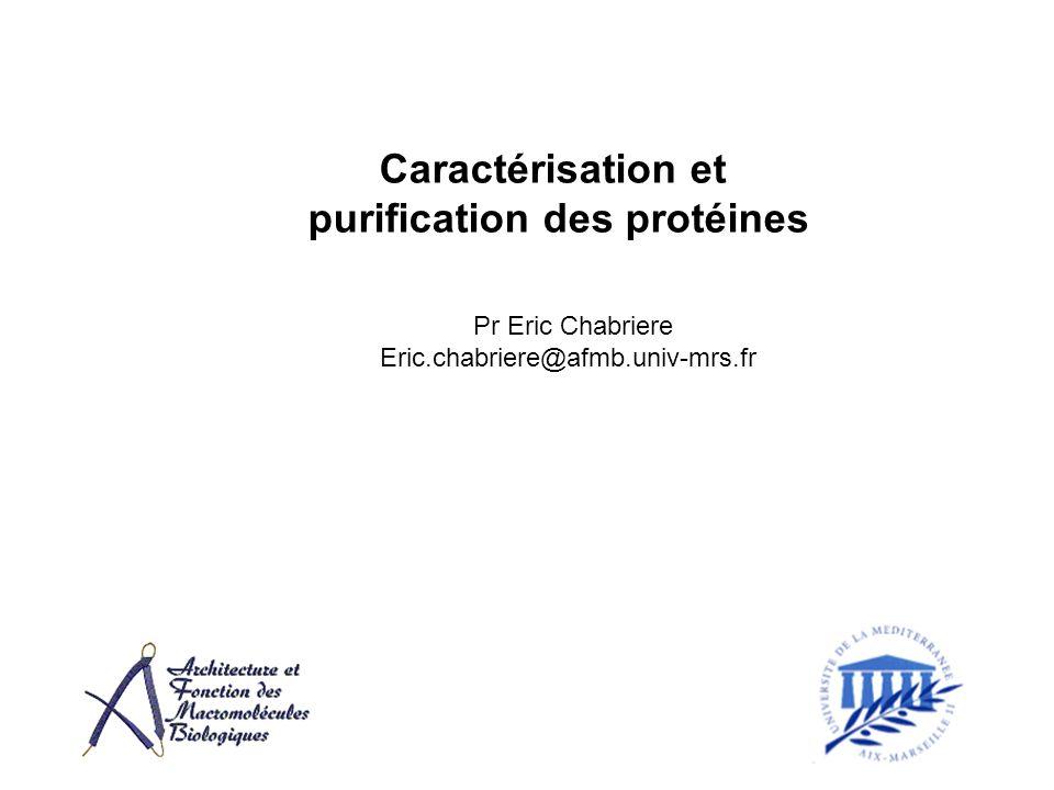 Caractérisation et purification des protéines Pr Eric Chabriere Eric.chabriere@afmb.univ-mrs.fr