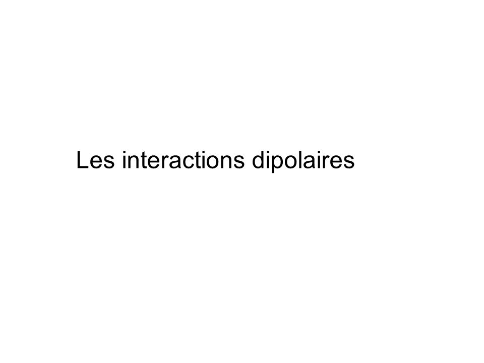 Les interactions dipolaires