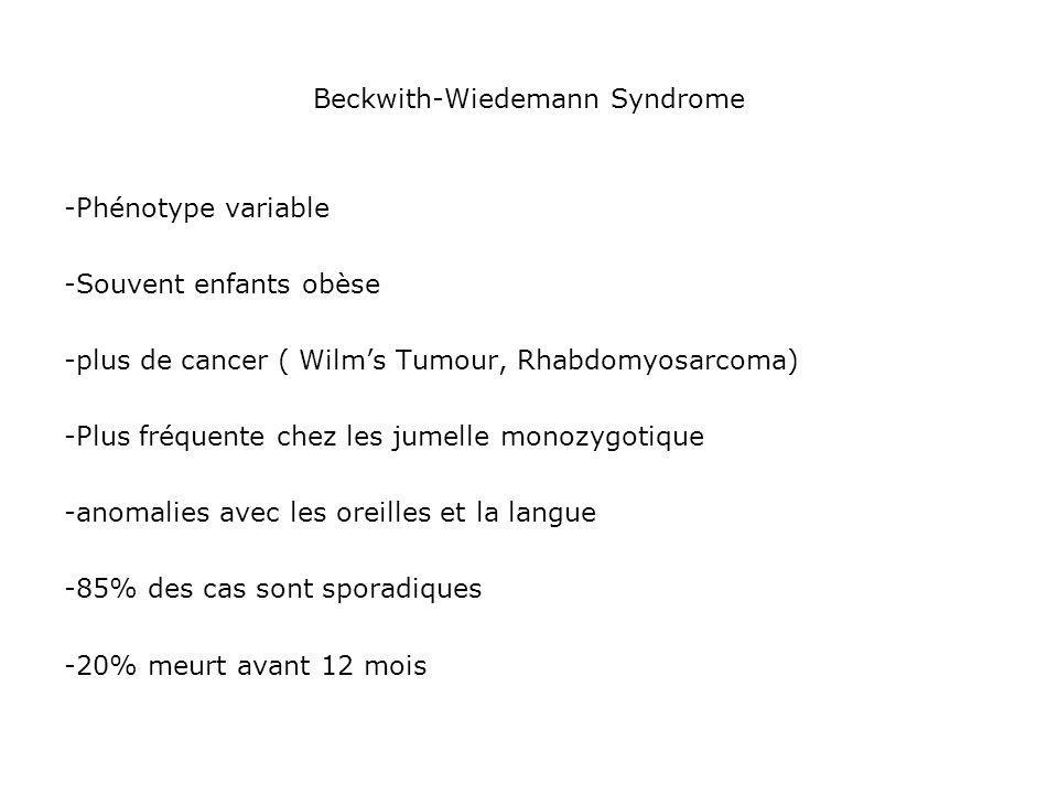 Beckwith-Wiedemann Syndrome -Phénotype variable -Souvent enfants obèse -plus de cancer ( Wilms Tumour, Rhabdomyosarcoma) -Plus fréquente chez les jume