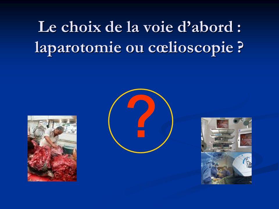 Le choix de la voie dabord : laparotomie ou cœlioscopie ? ?