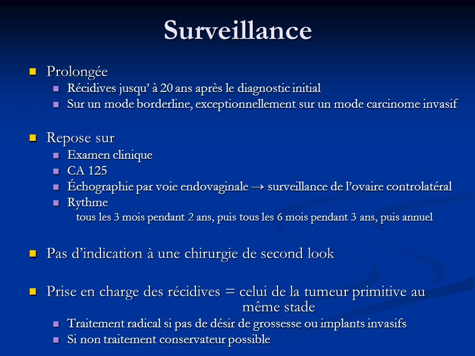 Surveillance Prolongée Prolongée Récidives jusqu à 20 ans après le diagnostic initial Récidives jusqu à 20 ans après le diagnostic initial Sur un mode