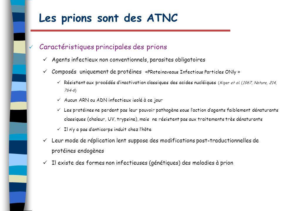 Les prions sont des ATNC Caractéristiques principales des prions Agents infectieux non conventionnels, parasites obligatoires Composés uniquement de p