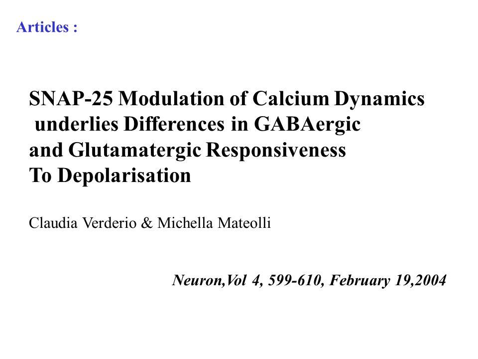 Articles : SNAP-25 Modulation of Calcium Dynamics underlies Differences in GABAergic and Glutamatergic Responsiveness To Depolarisation Claudia Verderio & Michella Mateolli Neuron,Vol 4, 599-610, February 19,2004