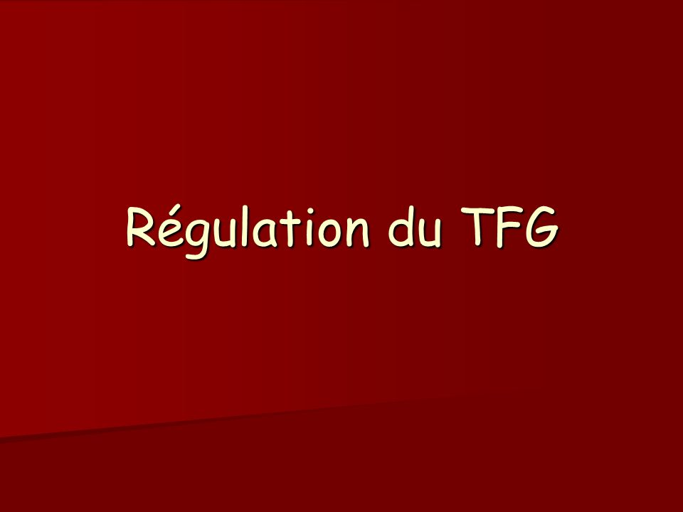 Régulation du TFG