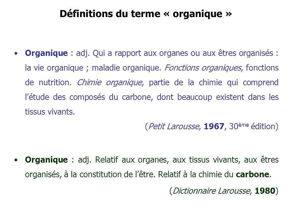 Définitions du terme « organique » Organique : adj. Qui a rapport aux organes ou aux êtres organisés : la vie organique ; maladie organique. Fonctions