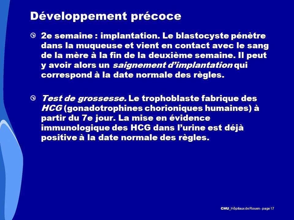 CHU _Hôpitaux de Rouen - page 17 Développement précoce 2e semaine : implantation. Le blastocyste pénètre dans la muqueuse et vient en contact avec le