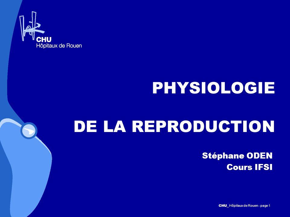 CHU _Hôpitaux de Rouen - page 22 OVOGENESE A partir de la puberté, apparition des cycles Chaque mois, environ 500 follicules démarrent leur croissance qui durera environ 10 semaines Pendant cette croissance, il y a maturation des ovocytes (ovocyte I puis II), et sélection dun follicule dominant Lovocyte I est maturé (avec reprise de la méiose) grâce au pic de LH, qui, en 36 heures, aboutit à lovocyte II Lovocyte II se bloque en anaphase II et émet son premier globule polaire, et est libéré le 14ème jour du cycle, lors de lovulation Il sera alors propice à fusionner avec un spermatozoïde