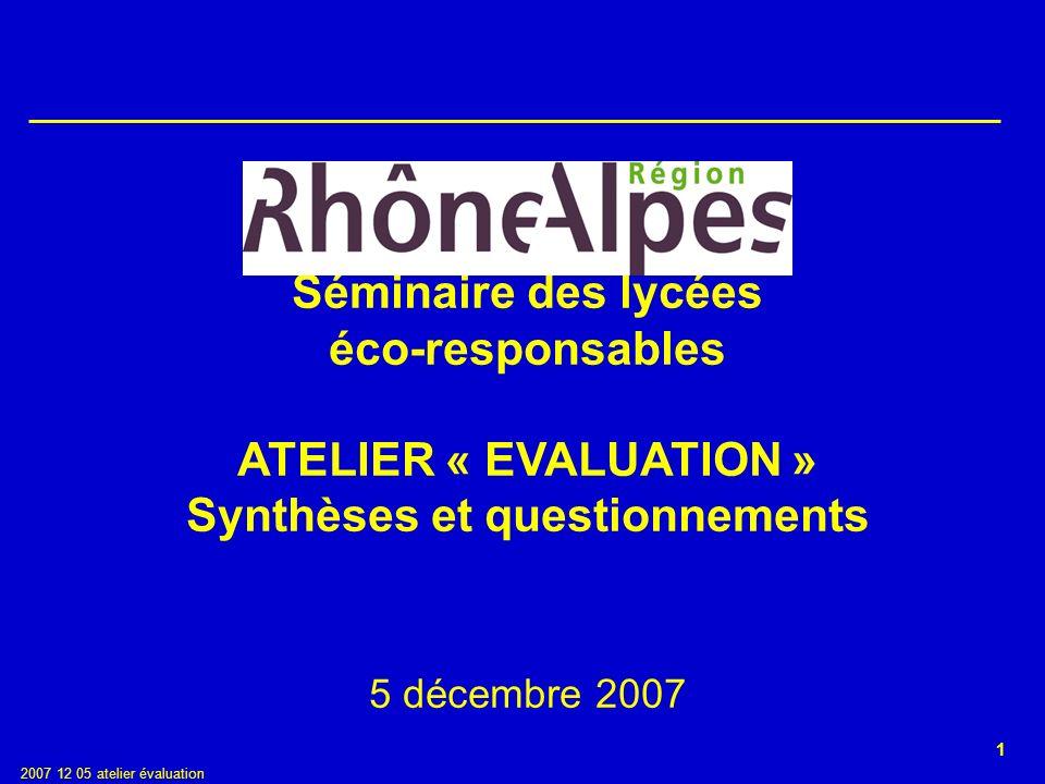 1 2007 12 05 atelier évaluation Séminaire des lycées éco-responsables ATELIER « EVALUATION » Synthèses et questionnements 5 décembre 2007