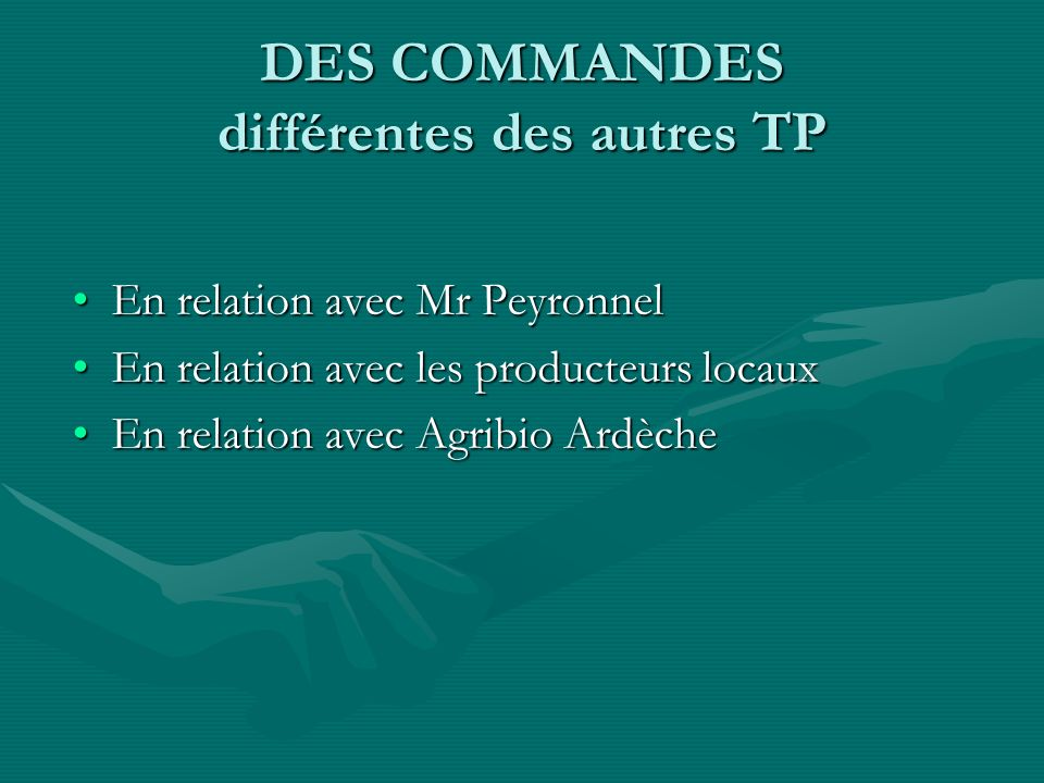DES COMMANDES différentes des autres TP En relation avec Mr PeyronnelEn relation avec Mr Peyronnel En relation avec les producteurs locauxEn relation
