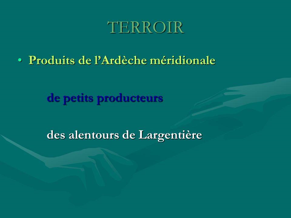 TERROIR Produits de lArdèche méridionaleProduits de lArdèche méridionale de petits producteurs de petits producteurs des alentours de Largentière