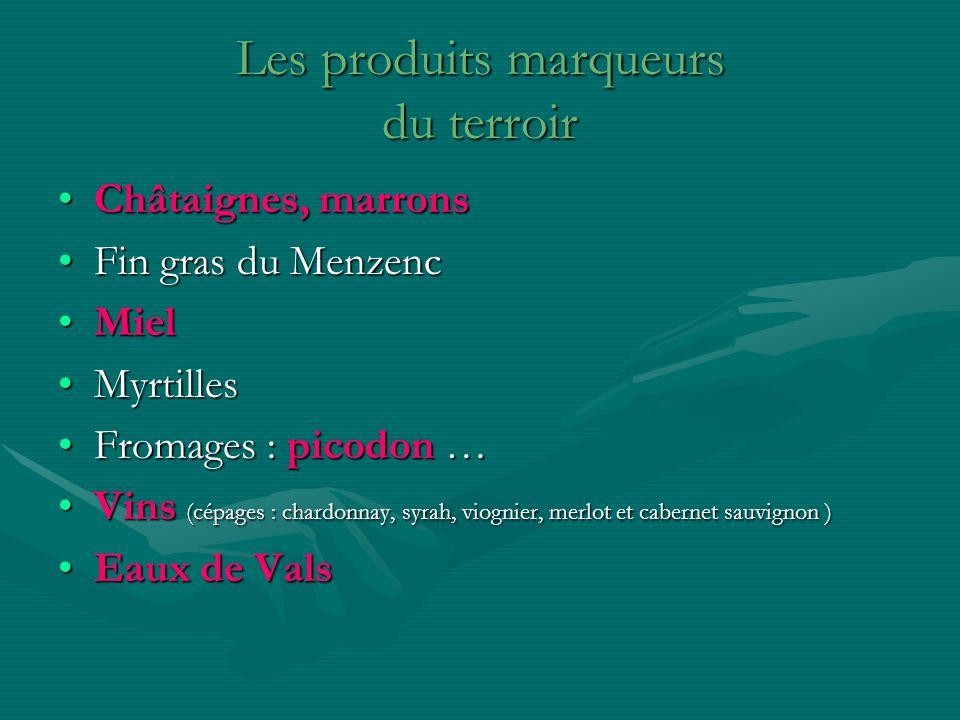Les produits marqueurs du terroir Châtaignes, marronsChâtaignes, marrons Fin gras du MenzencFin gras du Menzenc MielMiel MyrtillesMyrtilles Fromages :
