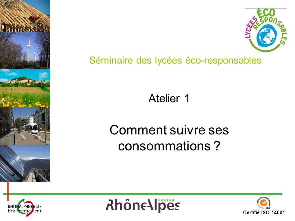 Certifié ISO 14001 DR R.Vezin Atelier 1 Comment suivre ses consommations ? Séminaire des lycées éco-responsables