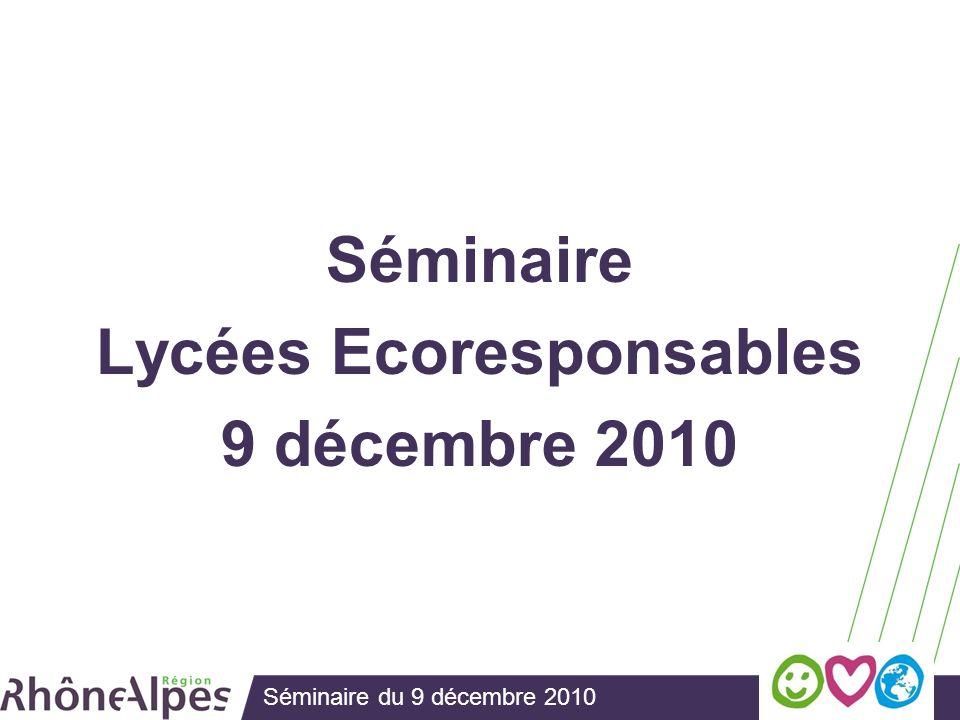 Séminaire du 9 décembre 2010 Séminaire Lycées Ecoresponsables 9 décembre 2010