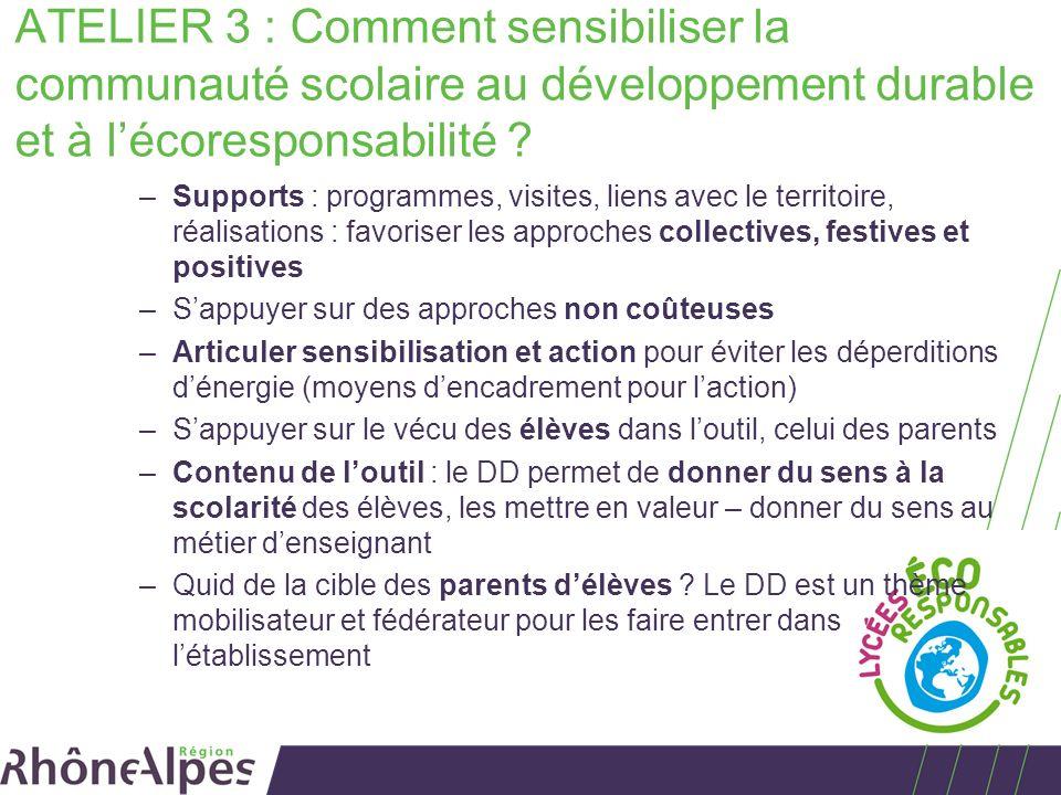 ATELIER 3 : Comment sensibiliser la communauté scolaire au développement durable et à lécoresponsabilité .