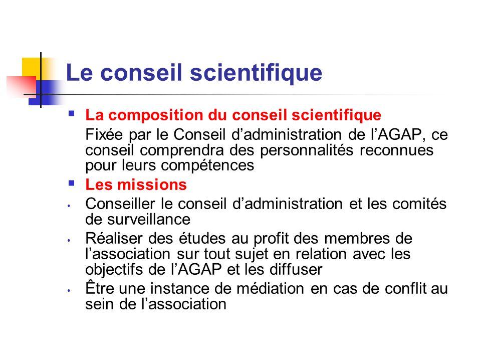 Le conseil scientifique La composition du conseil scientifique Fixée par le Conseil dadministration de lAGAP, ce conseil comprendra des personnalités