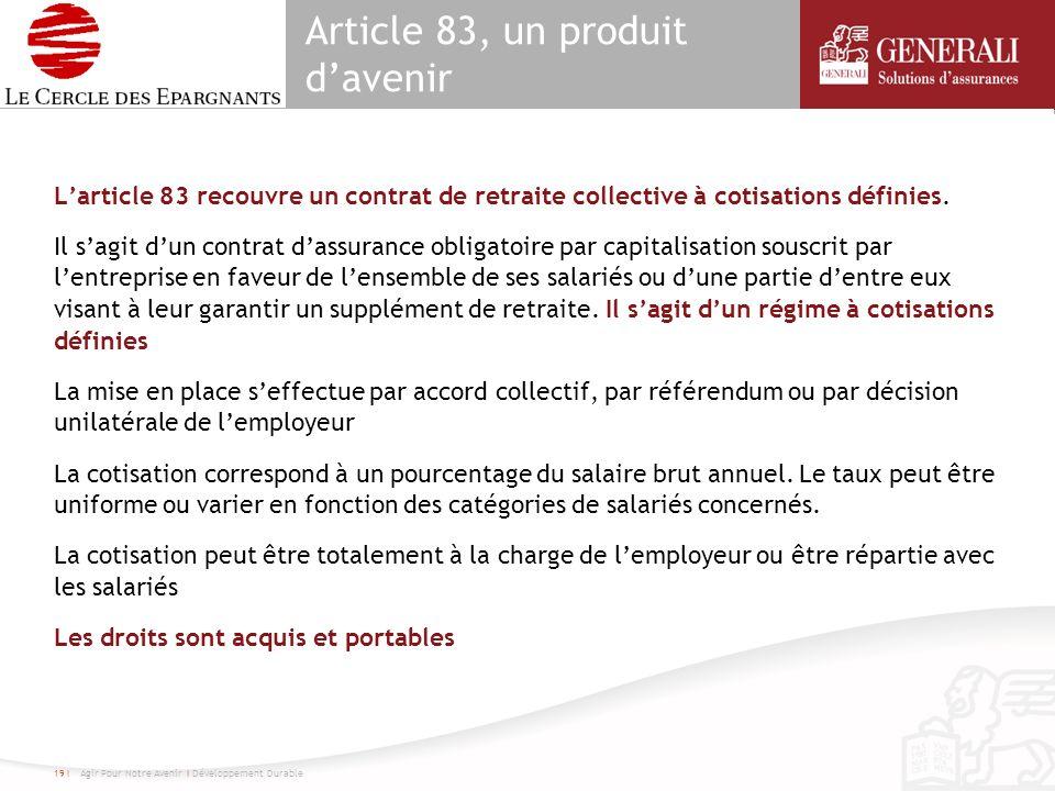 Article 83, un produit davenir Larticle 83 recouvre un contrat de retraite collective à cotisations définies. Il sagit dun contrat dassurance obligato