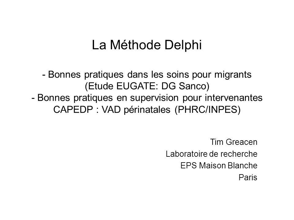 La Méthode Delphi - Bonnes pratiques dans les soins pour migrants (Etude EUGATE: DG Sanco) - Bonnes pratiques en supervision pour intervenantes CAPEDP