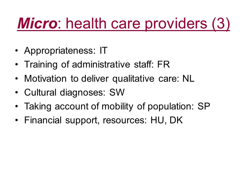 Micro: health care providers (3) Appropriateness: IT Training of administrative staff: FR Motivation to deliver qualitative care: NL Cultural diagnose