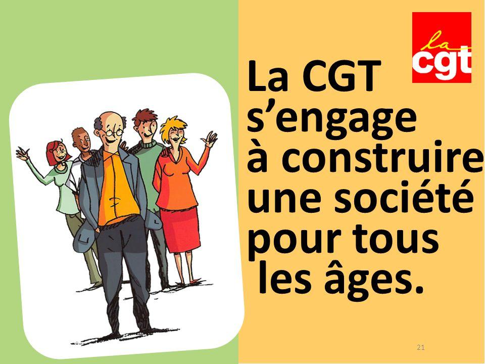 La CGT sengage à construire une société pour tous les âges. 21