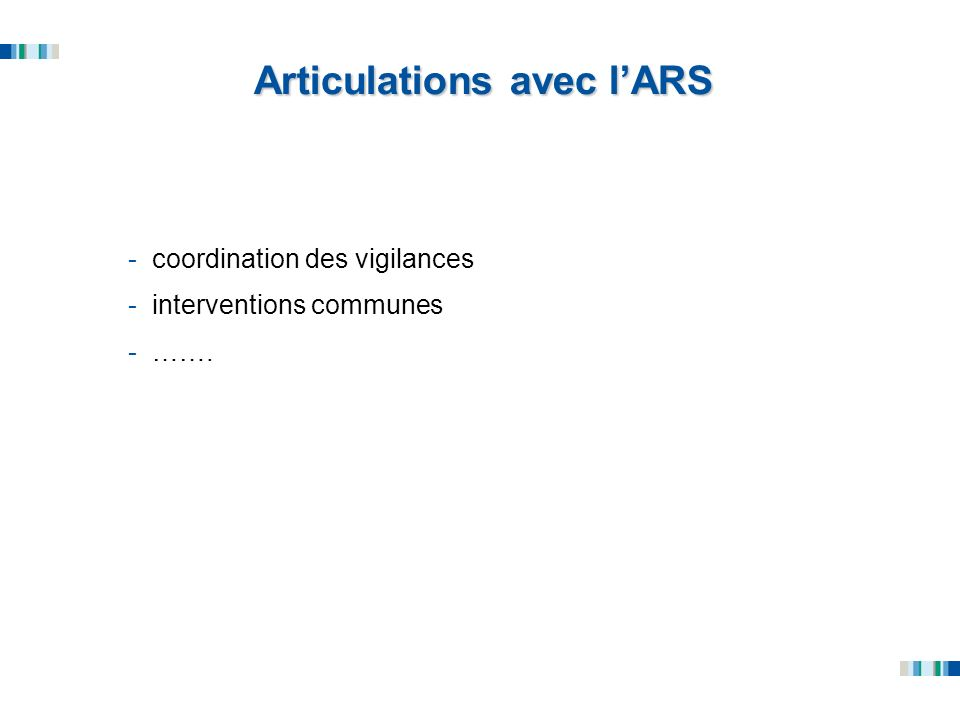 Articulations avec lARS -coordination des vigilances -interventions communes -…….