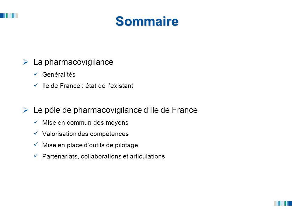 Sommaire La pharmacovigilance Généralités Ile de France : état de lexistant Le pôle de pharmacovigilance dIle de France Mise en commun des moyens Valo