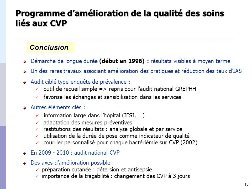 10 Programme damélioration de la qualité des soins liés aux CVP Démarche de longue durée (début en 1996) : résultats visibles à moyen terme Un des rar