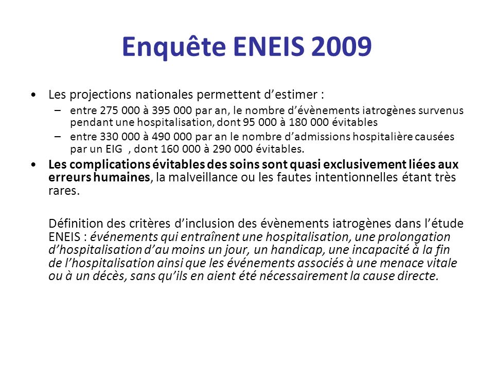 Enquête ENEIS 2009 Les projections nationales permettent destimer : –entre 275 000 à 395 000 par an, le nombre dévènements iatrogènes survenus pendant