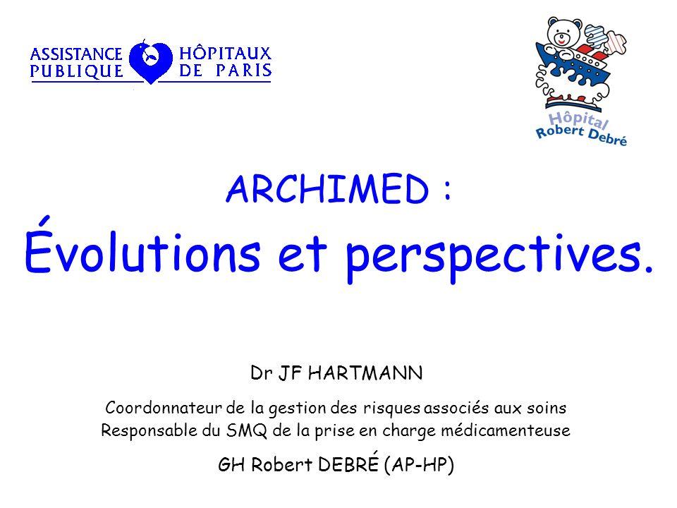 ARCHIMED : Évolutions et perspectives. Dr JF HARTMANN Coordonnateur de la gestion des risques associés aux soins Responsable du SMQ de la prise en cha
