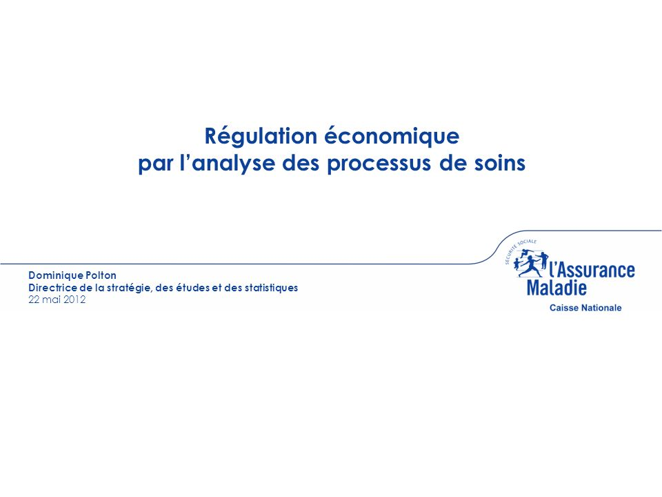Couverture Dominique Polton Directrice de la stratégie, des études et des statistiques 22 mai 2012 Régulation économique par lanalyse des processus de