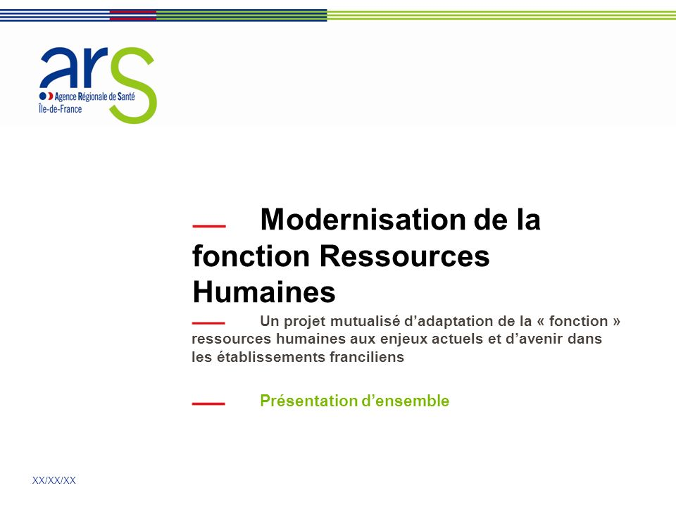 XX/XX/XX Modernisation de la fonction Ressources Humaines Un projet mutualisé dadaptation de la « fonction » ressources humaines aux enjeux actuels et