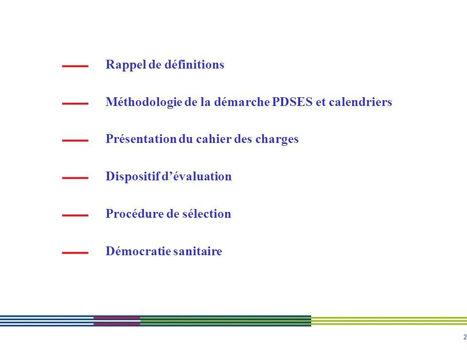 2 Rappel de définitions Méthodologie de la démarche PDSES et calendriers Présentation du cahier des charges Dispositif dévaluation Procédure de sélection Démocratie sanitaire