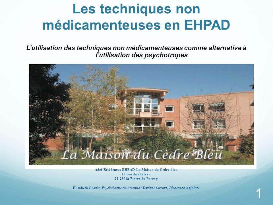 Les techniques non médicamenteuses en EHPAD Lutilisation des techniques non médicamenteuses comme alternative à lutilisation des psychotropes Adef Rés