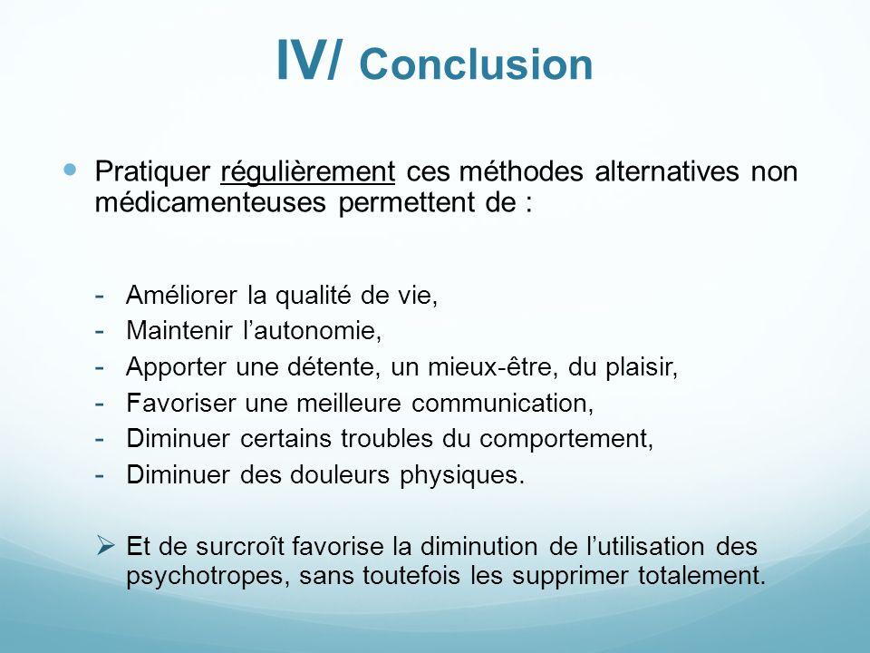 IV/ Conclusion Pratiquer régulièrement ces méthodes alternatives non médicamenteuses permettent de : - Améliorer la qualité de vie, - Maintenir lauton