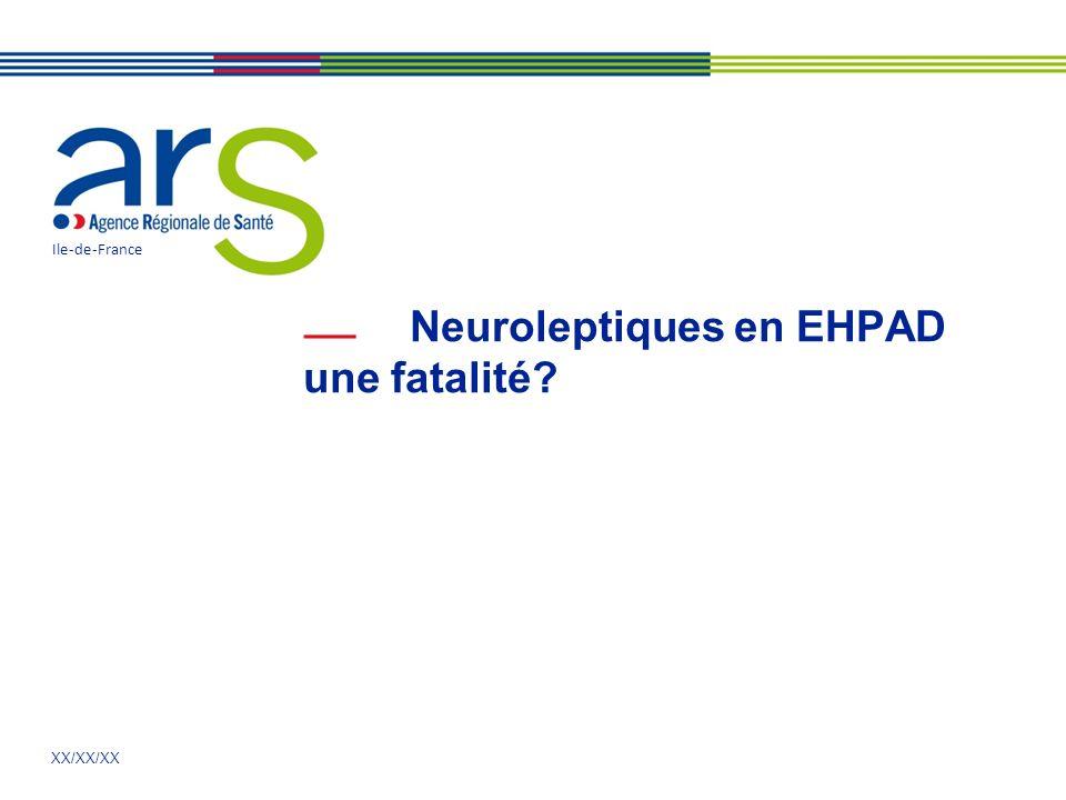 XX/XX/XX Neuroleptiques en EHPAD une fatalité? Ile-de-France